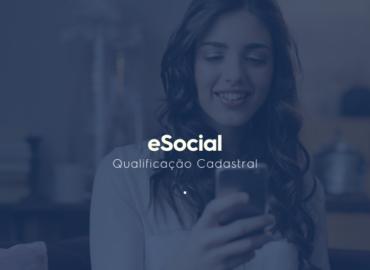 eSocial | O Primeiro passo é a Qualificação Cadastral!