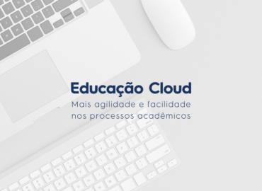 Educação Cloud: agilidade e facilidade nos processos acadêmicos
